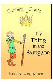 The cover of The Thing in the Dungeon, a story about Custard Castle by Emma Laybourn